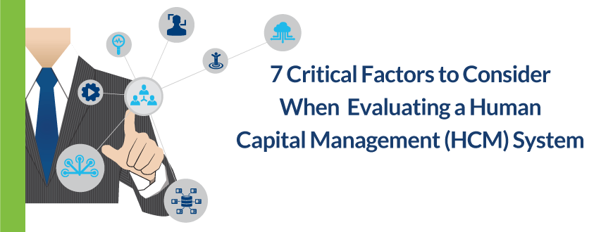 7 critical factors to consider when evaluating a Human Capital Management (HCM) system