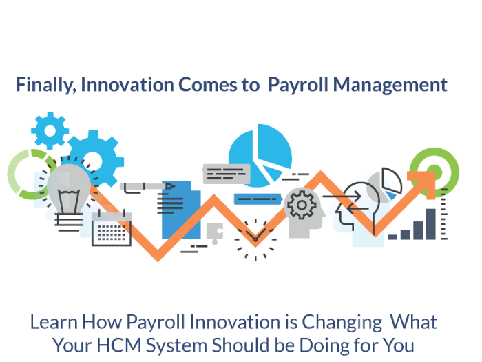 Finally, innovation comes to payroll management - learn how payroll innovation is changing what your HCM system should be doing for you